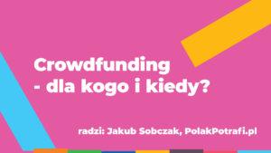 Ekspert radzi: Crowdfunding – dla kogo i kiedy?
